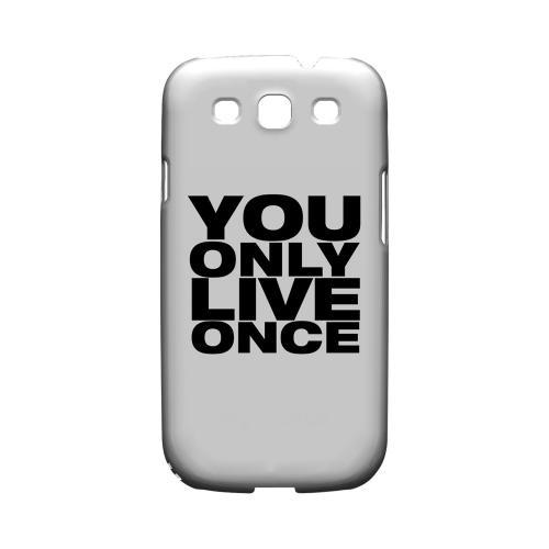 You Only Live Once - Geeks Designer Line YOLO Series Matte Case for Samsung Galaxy S3