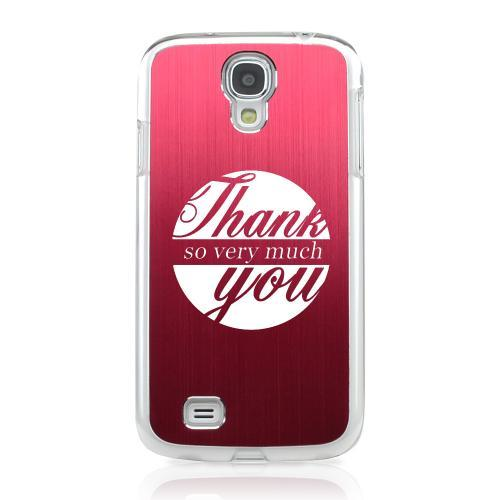 Thank You So Very Much - Geeks Designer Line Laser Series Red Aluminum on Clear Case for Samsung Galaxy S4